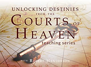 Unlocking Destinies from the Courts of Heaven Teaching Series with Robert Henderson
