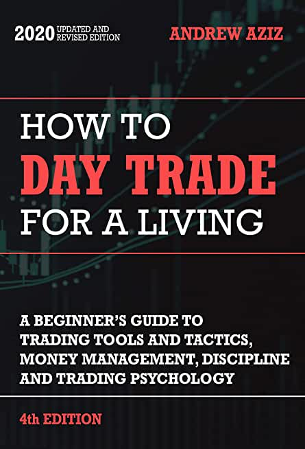 How to Day Trade for a Living: Tools, Tactics, Money Management, Discipline and Trading Psychology (Stock Market Investing and Trading Book 4) (English Edition)