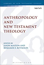 Anthropology and New Testament Theology (The Library of New Testament Studies Book 529)