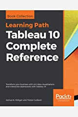 Tableau 10 Complete Reference: Transform your business with rich data visualizations and interactive dashboards with Tableau 10 Kindle Edition