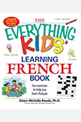 The Everything Kids' Learning French Book: Fun exercises to help you learn francais (Everything® Kids) Kindle Edition