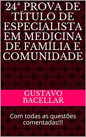 24ª PROVA DE TÍTULO DE ESPECIALISTA EM MEDICINA DE FAMÍLIA E COMUNIDADE: Com todas as questões comentadas!!! (Provas de Medicina de Família Livro 3)