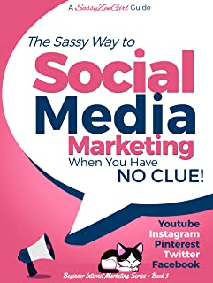 Social Media Marketing when you have NO CLUE!: Youtube, Instagram, Pinterest, Twitter, Facebook (Beginner Internet Marketing Series 3)
