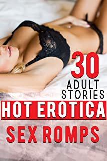 30 ADULT STORIES : HOT EROTICA SEX ROMPS!! (English Edition)