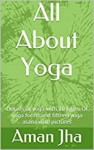 All About Yoga: Details of yoga with 10 types Of yoga forms and fifteen yoga asana with pictures
