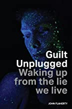Guilt Unplugged: Waking Up From The Lie We Live