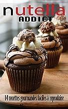Nutella addict : 14 recettes gourmandes faciles à reproduire (French Edition)