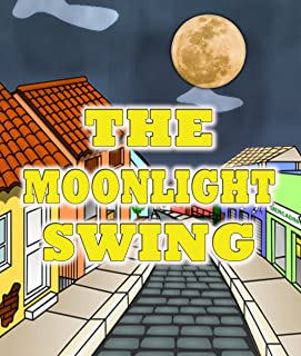 The Moonlight Swing: Children's Books For Kids Ages 3-8 (Books For Kids Series)