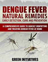 Dengue Fever Natural Remedies - A Comprehensive Guide to Identifying and Treating Dengue Fever at Home