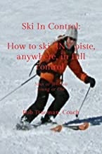 Ski In Control.: How to ski ANY piste, anywhere, in full control.
