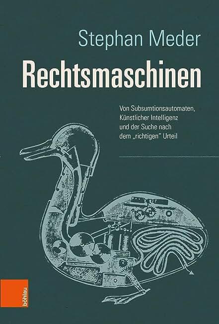 """Rechtsmaschinen: Von Subsumtionsautomaten, Künstlicher Intelligenz und der Suche nach dem """"richtigen"""" Urteil (German Edition)"""