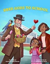 Bree Goes To School : A Fun and Interactive Children's Book, About, The First Day of School Jitters, Friendships and Adjus...