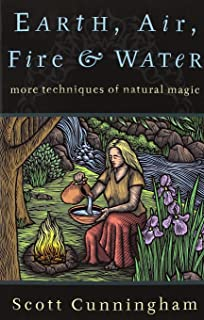 Earth, Air, Fire & Water: More Techniques of Natural Magic (Llewellyn's Practical Magick)