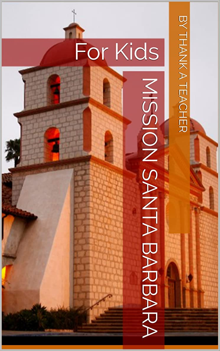 Mission Santa Barbara: For Kids (California Missions Book 4) (English Edition)