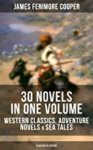 JAMES FENIMORE COOPER: 30 Novels in One Volume - Western Classics, Adventure Novels & Sea Tales (Illustrated Edition): The Last of the Mohicans, The Pathfinder, ... of Castile, The Deerslayer and many more
