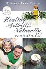 Healing Arthritis Naturally With Essential Oil: Find Pain Relief for Joints, Inflammation, and Reverse Damage Kindle Edition