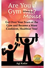 Are You a Gym Mouse?: Get Over Your Fears of the Gym, Take Charge of Your Lifestyle and Become a More Confident, Healthier You (Gym Mouse Guide Book 1) Kindle Edition