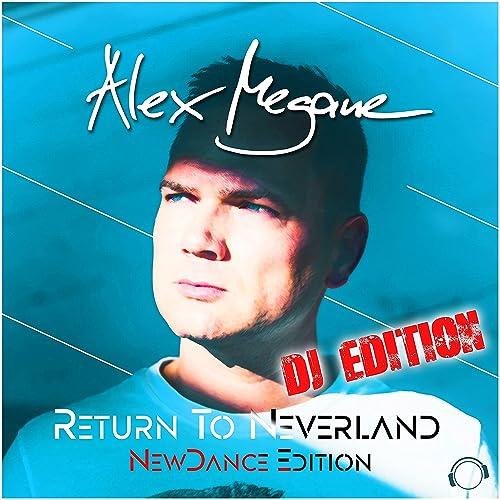 Alex Megane - Return To Neverland - NewDance DJ Edition