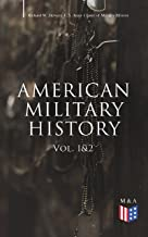 American Military History (Vol. 1&2): From the American Revolution to the Global War on Terrorism (Illustrated Edition)