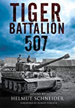 Tiger Battalion 507: Eyewitness Accounts from Hitler's Regiment