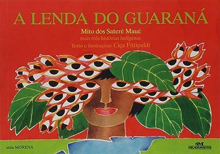 A Lenda do guaraná: Mais Três Histórias Indígenas