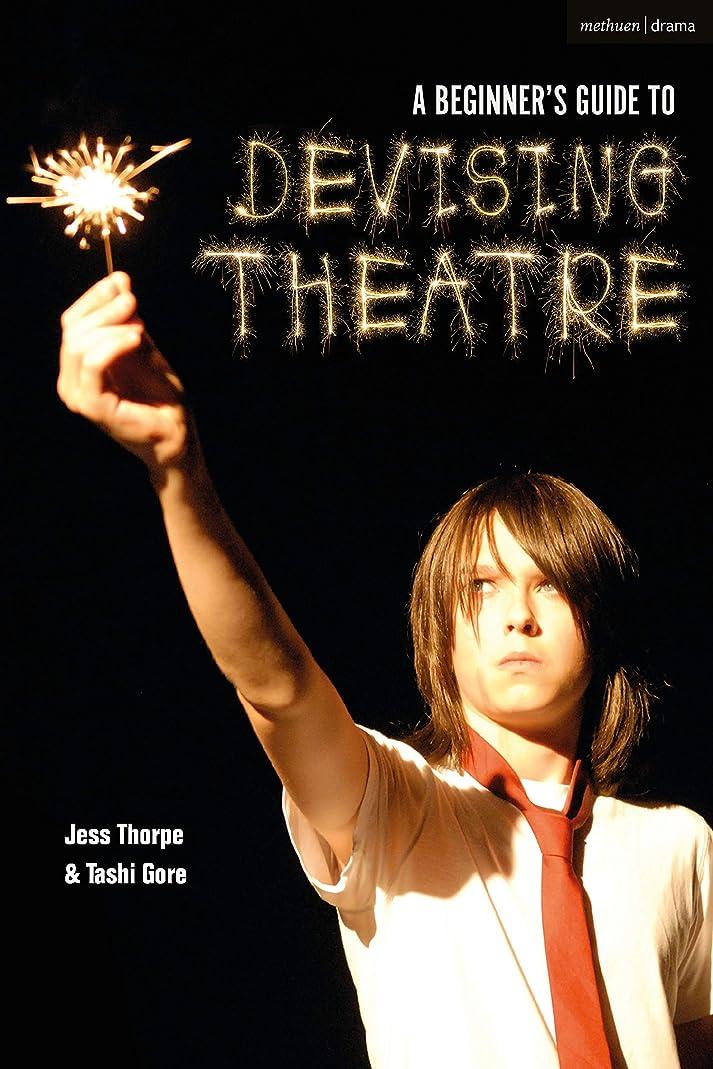 腕好み理解するA Beginner's Guide to Devising Theatre (English Edition)