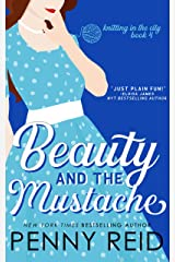 Beauty and the Mustache: An Enemies to Lovers Romance (Knitting in the City Book 4) Kindle Edition