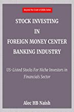 STOCK INVESTING IN FOREIGN MONEY CENTER BANKING INDUSTRY: US-Listed Stocks For Niche Investors In Financials Sector (Beyond the Crash of 2020s Series)