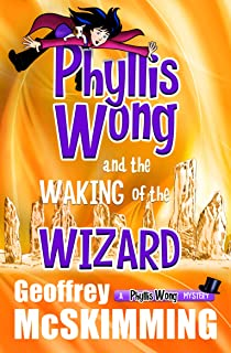 Phyllis Wong and the Waking of the Wizard: A Phyllis Wong Mystery (The Phyllis Wong Mysteries Book 3) (English Edition)
