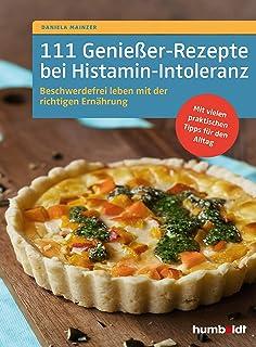 111 Genießer-Rezepte bei Histamin-Intoleranz: Beschwerdefre
