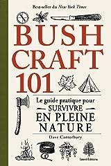 Bushcraft 101 : Le guide pratique pour survivre en pleine nature (Nature & Outdoor) (French Edition) Kindle Edition