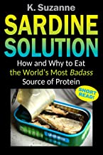 Sardine Solution: How and Why to Eat the World's Most Badass Source of Protein