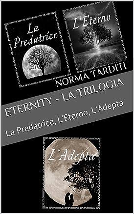 Eternity - La Trilogia: La Predatrice, LEterno, LAdepta