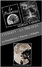 Scaricare Libri Eternity - La Trilogia: La Predatrice, L'Eterno, L'Adepta PDF