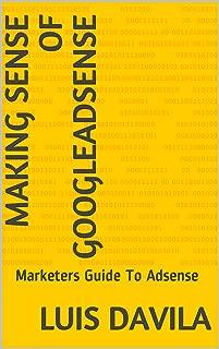 Making Sense Of GoogleAdsense: Marketers Guide To Adsense (English Edition)