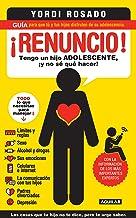 Best ¡Renuncio! Tengo un hijo adolescente, ¡y no sé qué hacer!: Guía para que tú y tus hijos disfruten de su adolescencia (Spanish Edition) Review