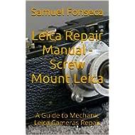 Leica Repair Manual - Screw Mount Leica: A Guide to Mechanic Leica Cameras Repair