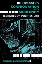 Heidegger's Confrontation with Modernity: Technology, Politics, and Art (Indiana Series in the Philosophy of Technology)