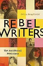 Rebel Writers: The Accidental Feminists: Shelagh Delaney • Edna O'Brien • Lynne Reid-Banks • Charlotte Bingham •  Nell Dunn •  Virginia Ironside  •  Margaret Forster