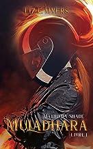 Muladhara: Mathilda Shade - Livre I