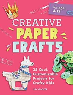 Creative Paper Crafts: 35 Cool, Customizable Projects for Crafty Kids