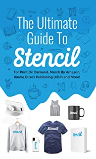 The Ultimate Guide To Stencil: For Print On Demand, Merch By