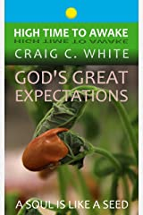 God's Great Expectations: A Soul is like a Seed (High Time to Awake Book 2) Kindle Edition