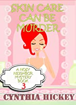 Skin Care Can Be Murder: Christian cozy mystery (A Nosy Neighbor Mystery Book 3)