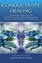 Conductivity Healing (Energy-Healing Practices That Support An Intelligent, Harmonious, and Flowing Re-Integration of The Physical and Etheric Dimensions of The Human Body)