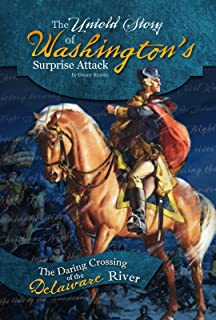 The Untold Story of Washington's Surprise Attack: The Daring Crossing of the Delaware River