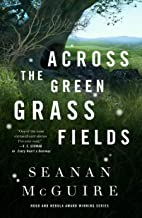 Across the Green Grass Fields (Wayward Children Book 6)