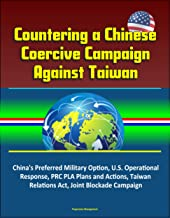Countering a Chinese Coercive Campaign Against Taiwan - China's Preferred Military Option, U.S. Operational Response, PRC PLA Plans and Actions, Taiwan Relations Act, Joint Blockade Campaign
