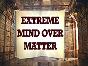 Extreme Mind Over Matter