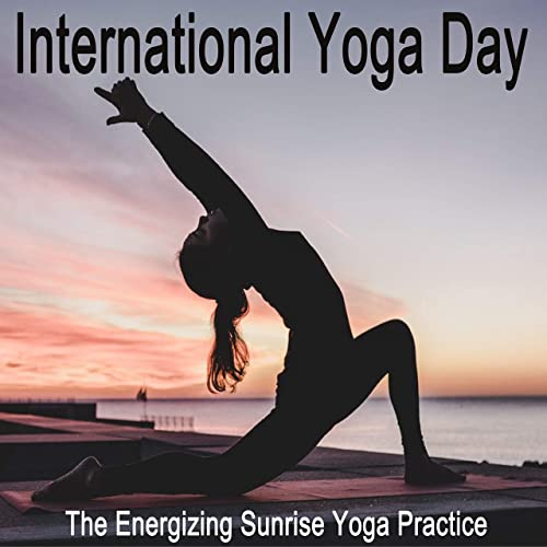 International Yoga Day (The Energizing Sunrise Hatha Yoga ...